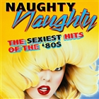 Naughty, Naughty - The Sexiest Hits of The &#39;80s &#40;Re-Recorded Versions&#41;