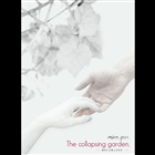 The collapsing garden. tenmatu niha saijo no hana wo