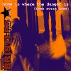 Home Is Where the Danger Is (Home Sweet Home)